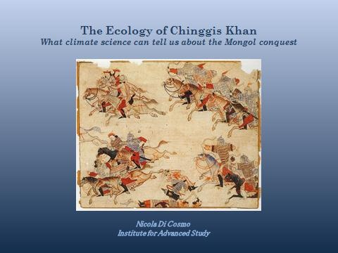 Nicola Di Cosmo, Princeton: The Ecology of Chinggis Khan - What climate science can tell us about the Mongol conquest