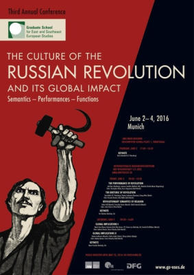 "Third Annual Conference of the Graduate School for East and Southeast European Studies ""The Culture of the Russian Revolution and Its Global Impact: Semantics – Performances – Functions"""