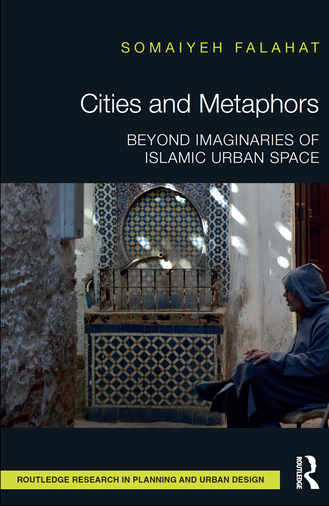 Publication of the new book Cities and Metaphors: Beyond Imaginaries of Islamic Urban Space