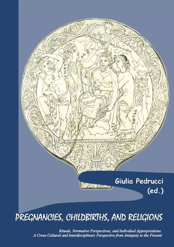G. Pedrucci (ed.), Pregnancies, Childbirths, and Religions: Rituals, Normative Perspectives, and Individual Appropriations